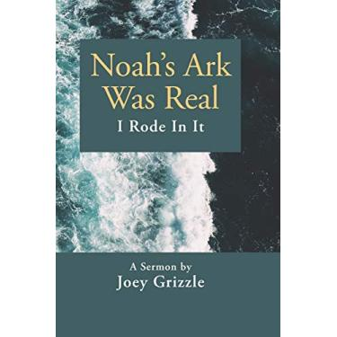 Noah's Ark Was Real I Rode In It: A Sermon By Joey Grizzle