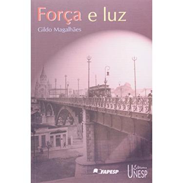 Forca e Luz - Eletricidade e Modernizacao - Magalhaes, Gildo - 9788571392762