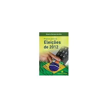 Regras Para As Eleições De 2012 - Roberto Henrique Dos Reis - 9788579871535