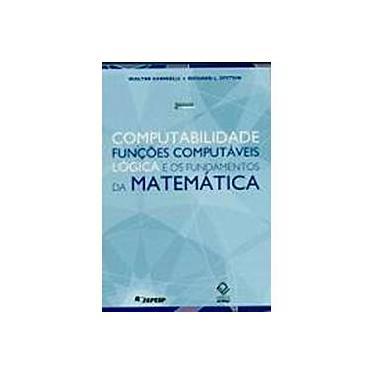 Computabilidade, Funções Computáveis, Lógica e os Fundamentos da Matemática - Epstein, Richard L.; Carnielli, Walter - 9788571398979