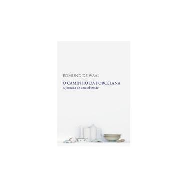 O Caminho da Porcelana - Edmund De Waal - 9788551001417