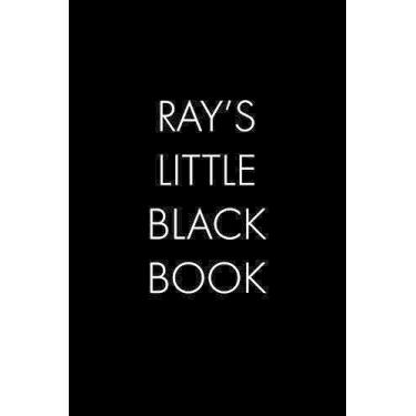 Ray's Little Black Book: The Perfect Dating Companion for a Handsome Man Named Ray. A secret place for names, phone numbers, and addresses.