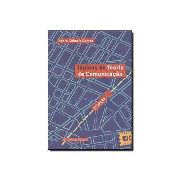 Topicos De Teoria Da Comunicaçao - Gomes, Pedro Gilberto - 9788585580407