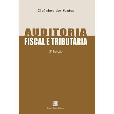 Auditoria Fiscal e Tributária - Cleônimo Dos Santos - 9788579873126