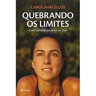 Quebrando os Limites - Carol Barcellos - 9788542207606
