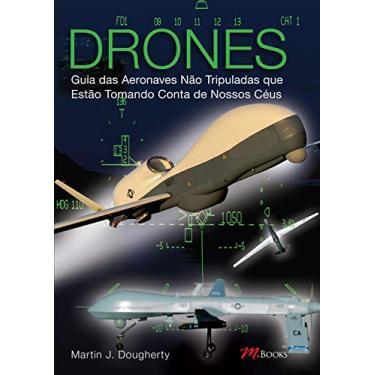 Drones - Guia Das Aeronaves Não Tribuladas que Estão Tomando Conta de Nossos Céus - Martin J. Dougherty - 9788576803133