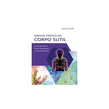 Manual Prático do Corpo Sutil - Cyndi Dale - 9788531613920