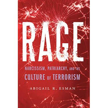 Rage: Narcissism, Patriarchy, and the Culture of Terrorism