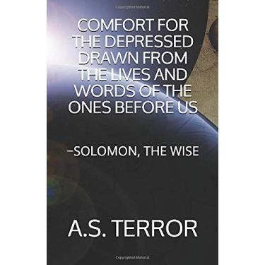 Comfort for the Depressed Drawn from the Lives and Words of the Ones Before Us: -Solomon, the Wise: 3