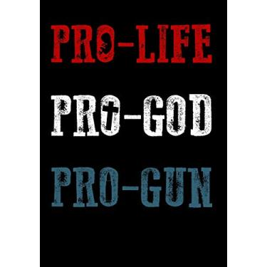 Pro-Life Pro-God Pro-Gun: 120 College-Ruled Pages for Writing Your Thoughts - Patriotic American Press - 9781797479897