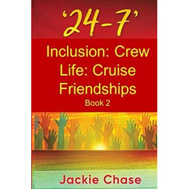 '24-7' Inclusion: Crew Life: Cruise Friendships: Book 2