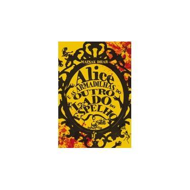 Alice e As Armadilhas do Outro Lado do Espelho - Dhar, Mainak - 9788567028873