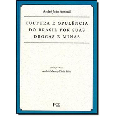 Cultura e Opulência do Brasil por Suas Drogas e Minas - Coleção Documenta Uspiana - André João Antonil - 9788531408571