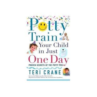 Potty Train Your Child in Just One Day: Proven Secrets of the Potty Pro