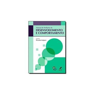 Manual de Pediatria do Desenvolvimento e Comportamento - Ricardo Halpern - 9788520435823