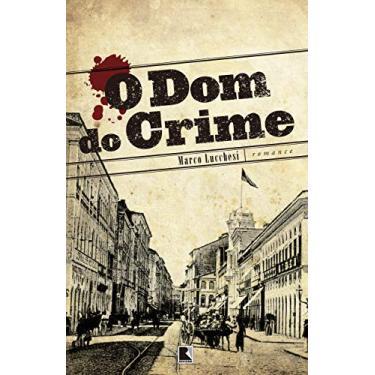 Dom do Crime, O - Marco Lucchesi - 9788501091680