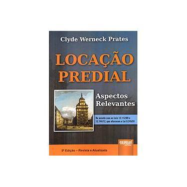 Locação Predial: Aspectos Relevantes - De Acordo com as Leis 12.112/09 e 12.744/12, que Alteraram a Lei 8.245/91 - Clyde Werneck Prates - 9788536242484