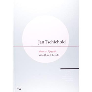 Jan Tschichold : Mestre da Tipografia - Vida, Obra & Legado - Cees W. De Jong - 9788531413827