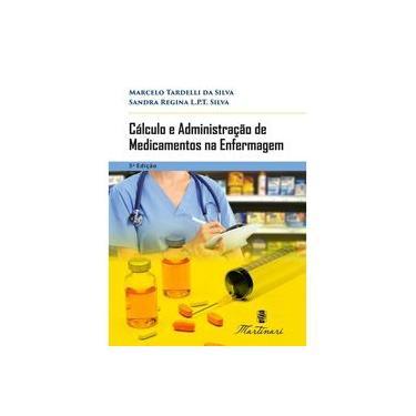 Cálculo e Administração De Medicamentos na Enfermagem - Silva,marcelo Tardelli - 9788581160740