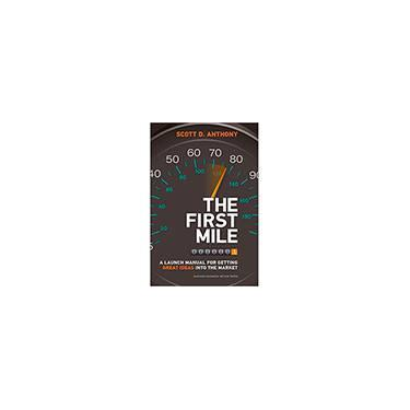 The First Mile: A Launch Manual for Getting Great Ideas Into the Market - Capa Dura - 9781422171769