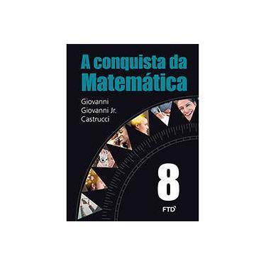 A Conquista da Matemática - 8º Ano - Castrucci, Benedicto; Giovanni Jr., José Ruy; Giovanni, José Ruy - 9788596000475