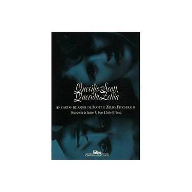 Querido Scott, Querida Zelda - As Cartas de Amor de F. Scott e Zelda Fitzgerald - Fitzgerald, Zel S.; Fitzgerald, Frances Scott - 9788535907087