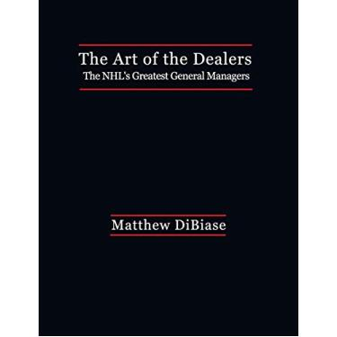 The Art of the Dealers: : The NHL's Greatest General Managers