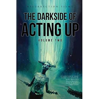The Darkside of Acting Up: Volume Two: Volume Two (1)