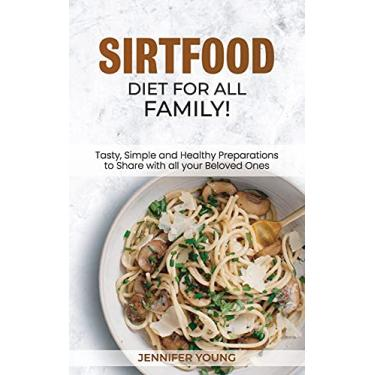 Imagem de Sirtfood Diet for all family!: Tasty, Simple and Healthy Preparations to Share with all your Beloved Ones