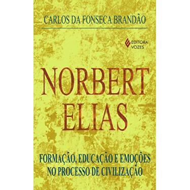 Norbert Elias - Formação, Educação e Emoções no Processo de Civilização - Carlos Da Fonseca Brandão - 9788532628466