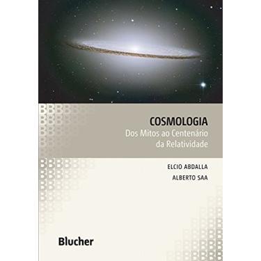 Cosmologia - Dos Mitos ao Centenário da Relatividade - Abdalla, Elcio - 9788521205531