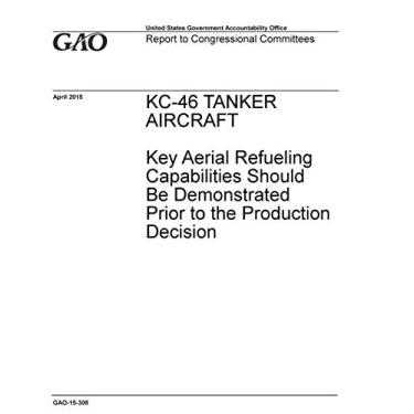 Kc-46 Tanker Aircraft: Key Aerial Refueling Capabilities Should Be Demonstrated Prior to the Production Decision