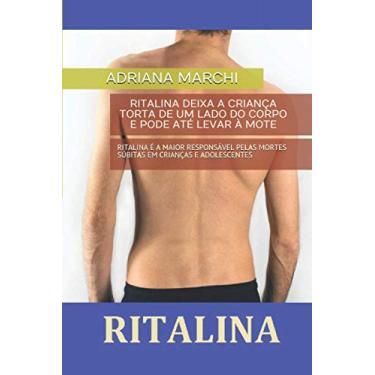 Ritalina Entorta A Criança: Ritalina É a Maior Responsável Pelas Mortes Súbitas Em Crianças E Adolescentes
