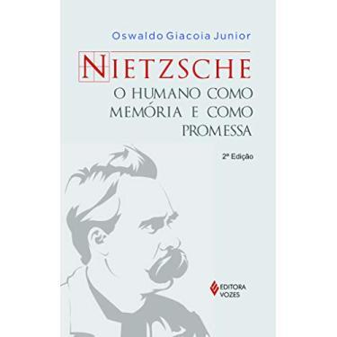 Nietzsche - o Humano Como Memória e Como Promessa - Giacoia Junior, Oswaldo - 9788532645692