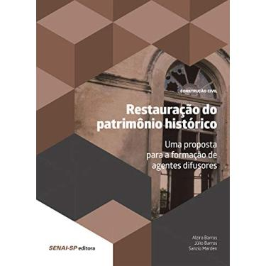 Restauração do Patrimônio Histórico - Uma Proposta Para Formação de Agentes Difusores - Barros, Júlio; Barros, Alzira Costa Rodrigues; Marden, Sanzio - 9788565418782
