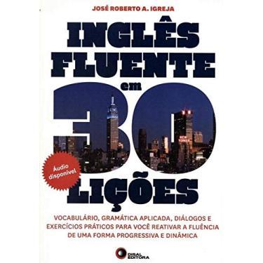 Inglês Fluente Em 30 Lições - Inclui 2 CDs de Áudio - Igreja, José Roberto A. - 9788578441029