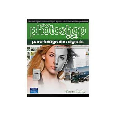 Adobe Photoshop CS4 Para Fotógrafos Digitais - Scott Kelby - 9788576053743