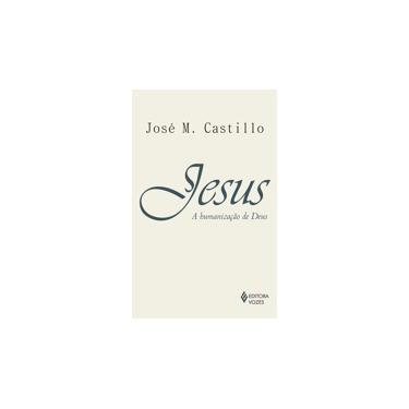 Jesus - A Humanização de Deus - Castillo, José M. - 9788532648969