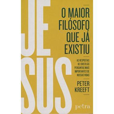 Jesus, o Maior Filósofo que Já Existiu - Peter Kreeft - 9788582780701