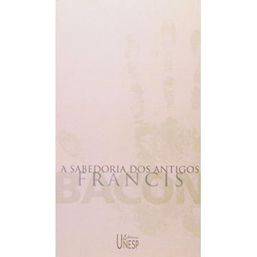 A Sabedoria dos Antigos - Bacon, Francis - 9788571393967