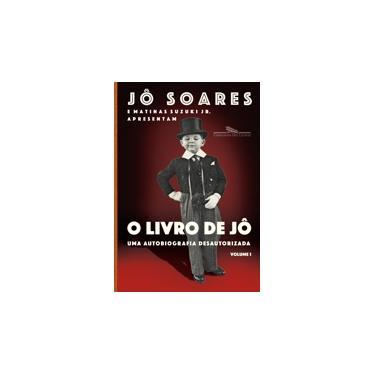 O Livro De Jô - Uma Autobiografia Desautorizada - Vol. 1 - Soares, Jô - 9788535930146