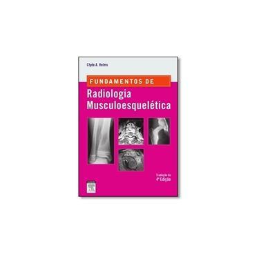 Fundamentos de Radiologia Musculoesquelética - Clyde A. Helms - 9788535281569