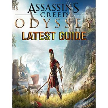 Assassin's Creed Odyssey: LATEST GUIDE: The Complete Guide, Walkthrough, Tips and Hints to Become a Pro Player