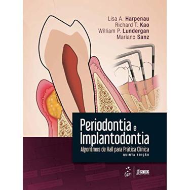 Periodontia e Implantodontia - Algoritmos de Hall Para Prática Clínica -5ª Ed. 2016 - Harpenau, Lisa A.; Kao, Richard T.; Lundergan, William P.; Sanz, Mariano - 9788527728676