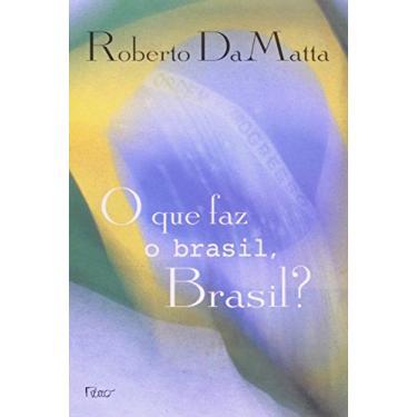 O que Faz o Brasil; Brasil? - Da Matta, Roberto - 9788532502018