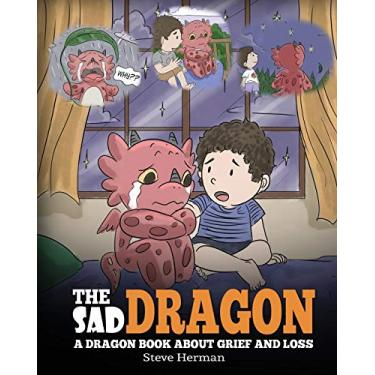 The Sad Dragon: A Dragon Book About Grief and Loss. A Cute Children Story To Help Kids Understand The Loss Of A Loved One, and How To Get Through Difficult Time. (28)