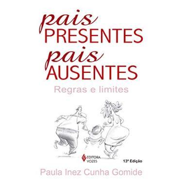 Pais Presentes, Pais Ausentes - Regras e Limites - Gomide, Paula Inez Cunha - 9788532629470
