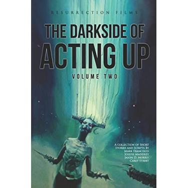 The Darkside of Acting Up: Volume Two Anthology: 2