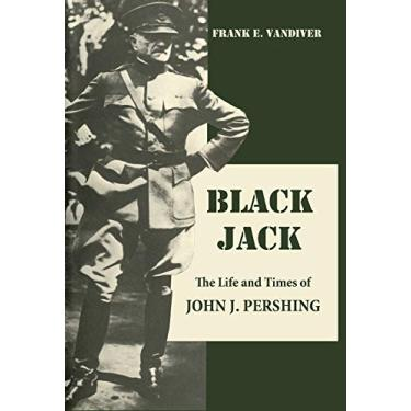 Imagem de Black Jack: The Life and Times of John J. Pershing