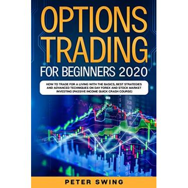 Option Trading For Beginners 2020: How To Trade For a Living with the Basics, Best Strategies and Advanced Techniques on Day Forex and Stock Market Investing (Passive Income Quick Crash Course): 3